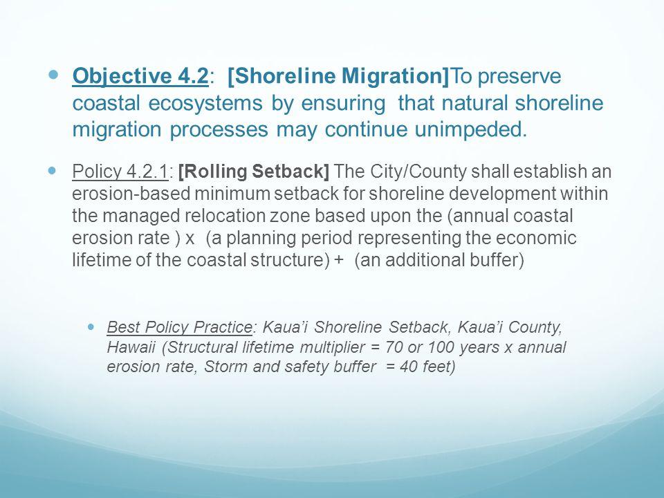 Objective 4.2: [Shoreline Migration]To preserve coastal ecosystems by ensuring that natural shoreline migration processes may continue unimpeded. Poli