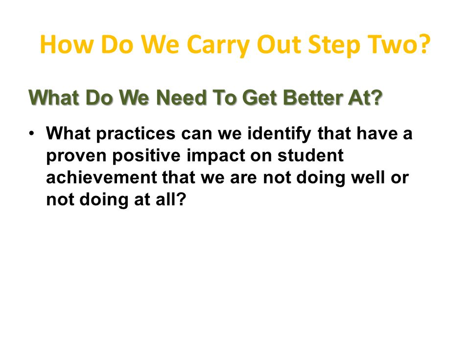 How Do We Carry Out Step Two. What Do We Need To Get Better At.