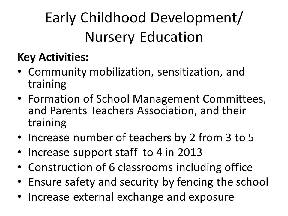 Early Childhood Development/ Nursery Education (2) Inputs for the programme: Instructional materials Staff salaries Food Uniforms Motorcycle Bicycles School Computer Printer Projector system