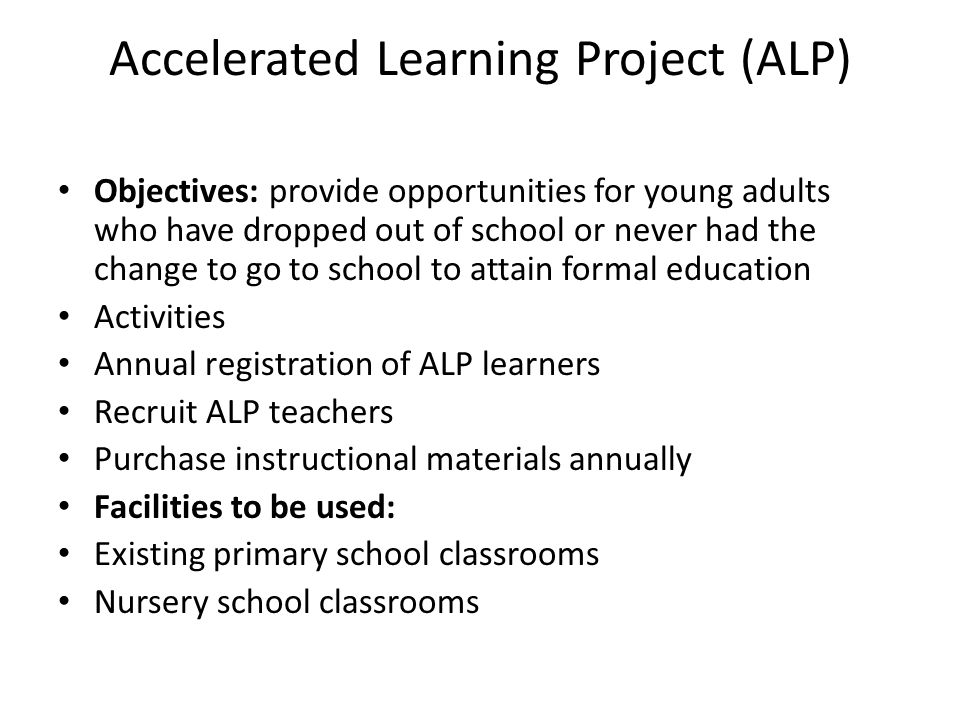 Accelerated Learning Project (ALP) Objectives: provide opportunities for young adults who have dropped out of school or never had the change to go to