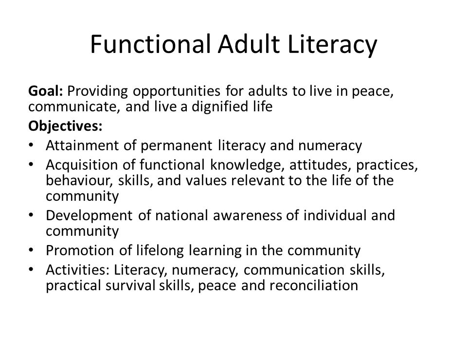 Functional Adult Literacy Goal: Providing opportunities for adults to live in peace, communicate, and live a dignified life Objectives: Attainment of