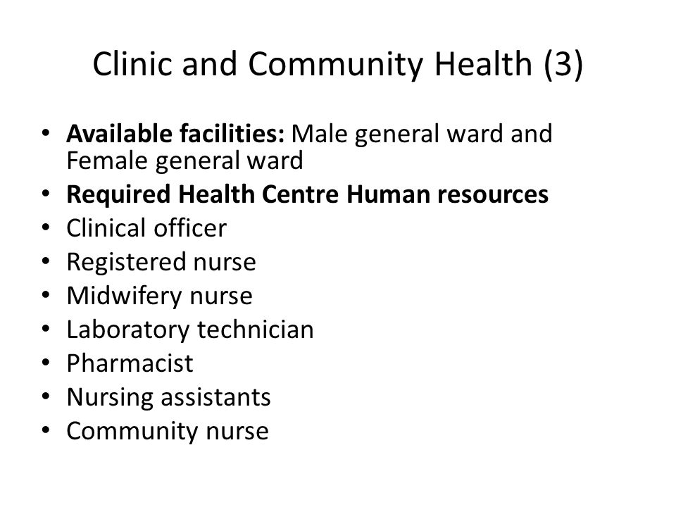 Clinic and Community Health (3) Available facilities: Male general ward and Female general ward Required Health Centre Human resources Clinical office