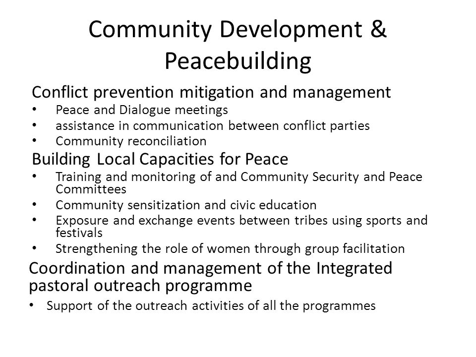 Peace and Community Development Capital investments Repair of the Unimog 3 Motorcycles Extra Tents & camping equipment Fuel Codan Base Radio Rebuilding of footbridge and fencing of Youth Centre Office and storage space Human resources 2 extra staff (female) needed in addition to the 5 existing staff