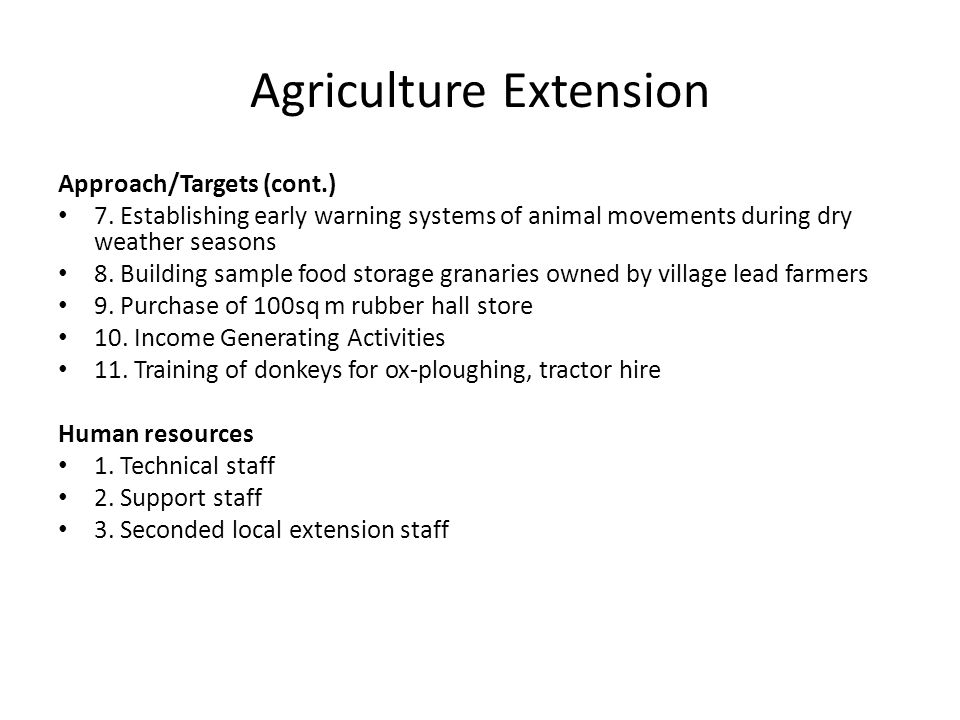 Agriculture Extension Approach/Targets (cont.) 7. Establishing early warning systems of animal movements during dry weather seasons 8. Building sample