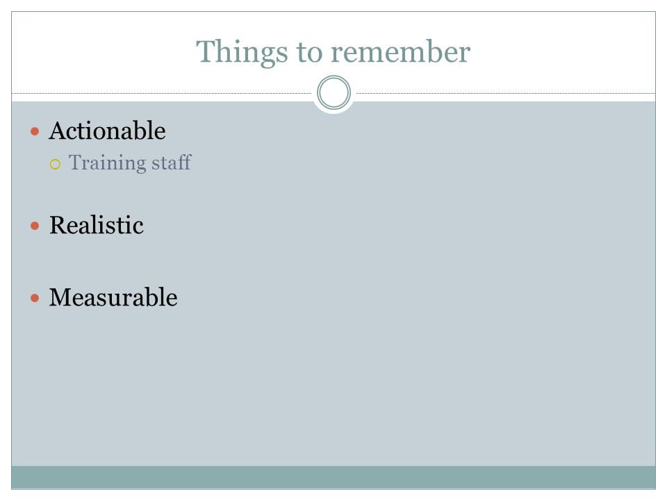 Things to remember Actionable Training staff Realistic Measurable