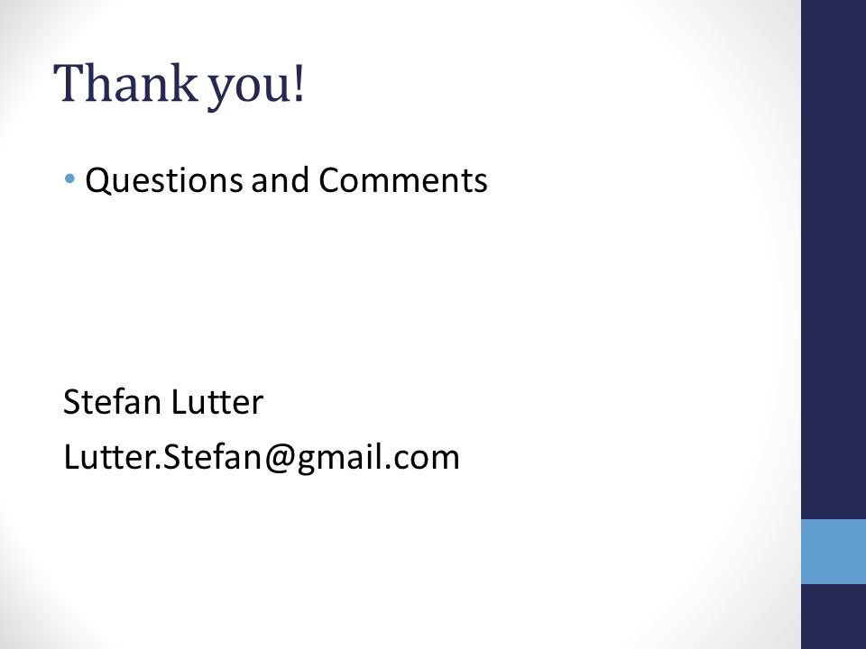 Thank you! Questions and Comments Stefan Lutter Lutter.Stefan@gmail.com