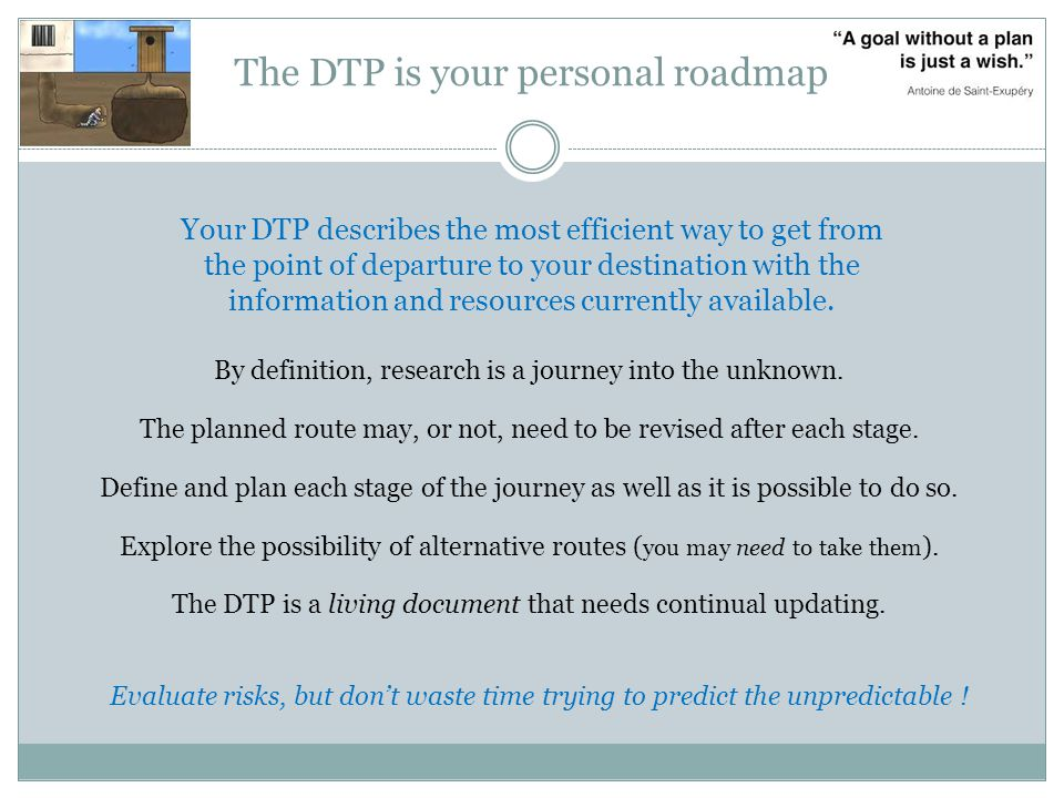 The DTP is your personal roadmap By definition, research is a journey into the unknown.