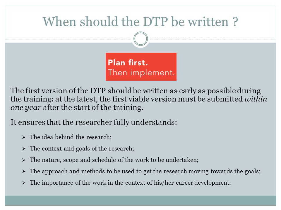 When should the DTP be written .