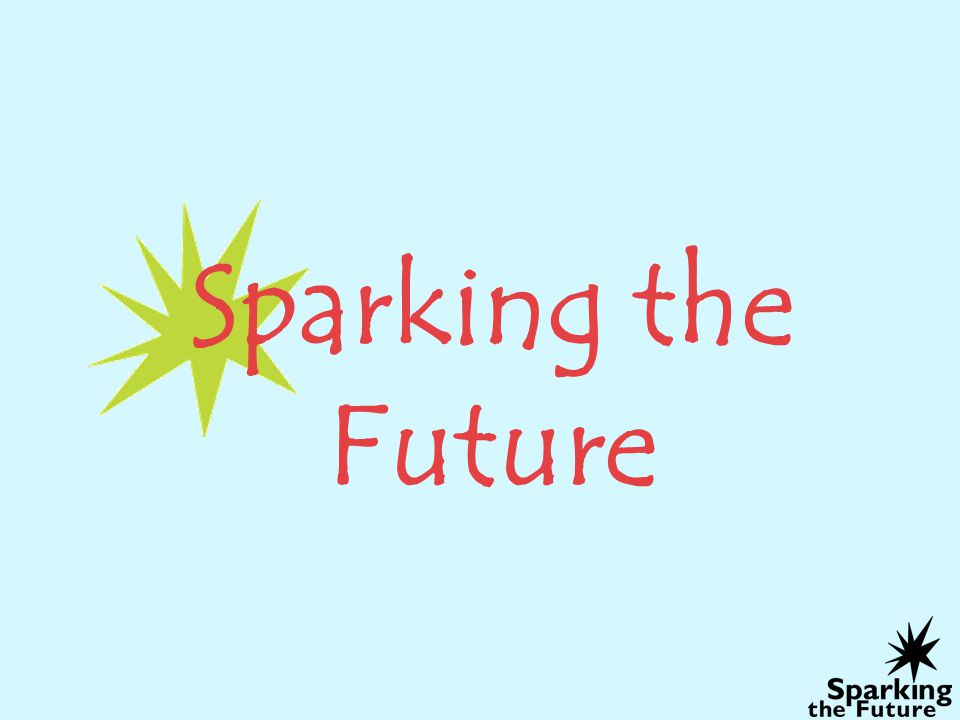 Sparking the Future