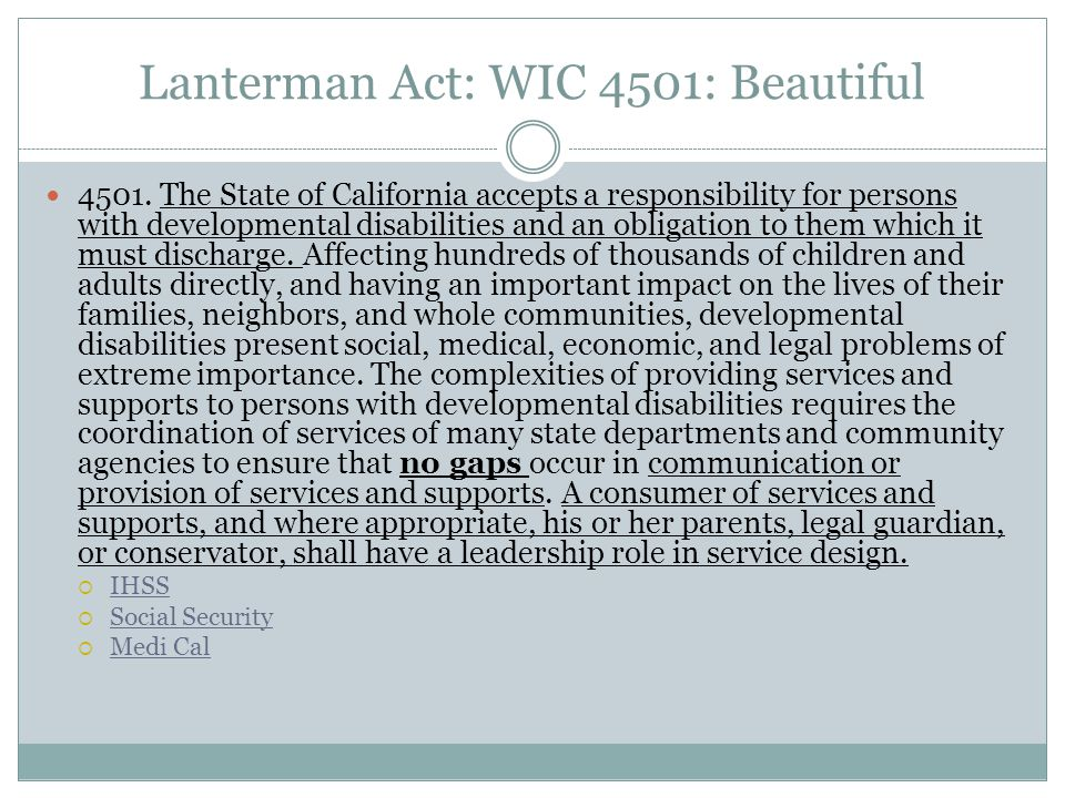 Lanterman Act: WIC 4501: Beautiful 4501. The State of California accepts a responsibility for persons with developmental disabilities and an obligatio