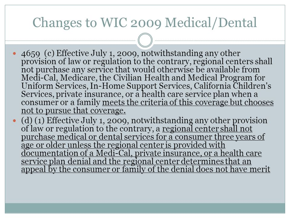 Changes to WIC 2009 Medical/Dental 4659 (c) Effective July 1, 2009, notwithstanding any other provision of law or regulation to the contrary, regional