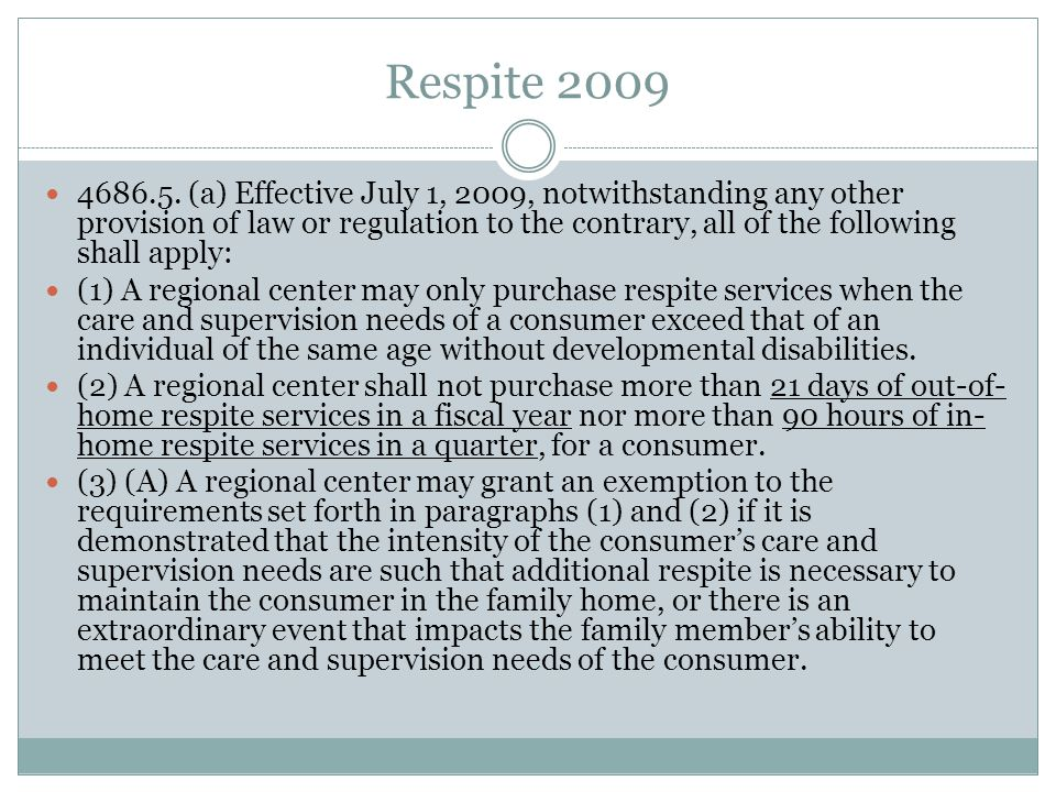 Respite 2009 4686.5. (a) Effective July 1, 2009, notwithstanding any other provision of law or regulation to the contrary, all of the following shall