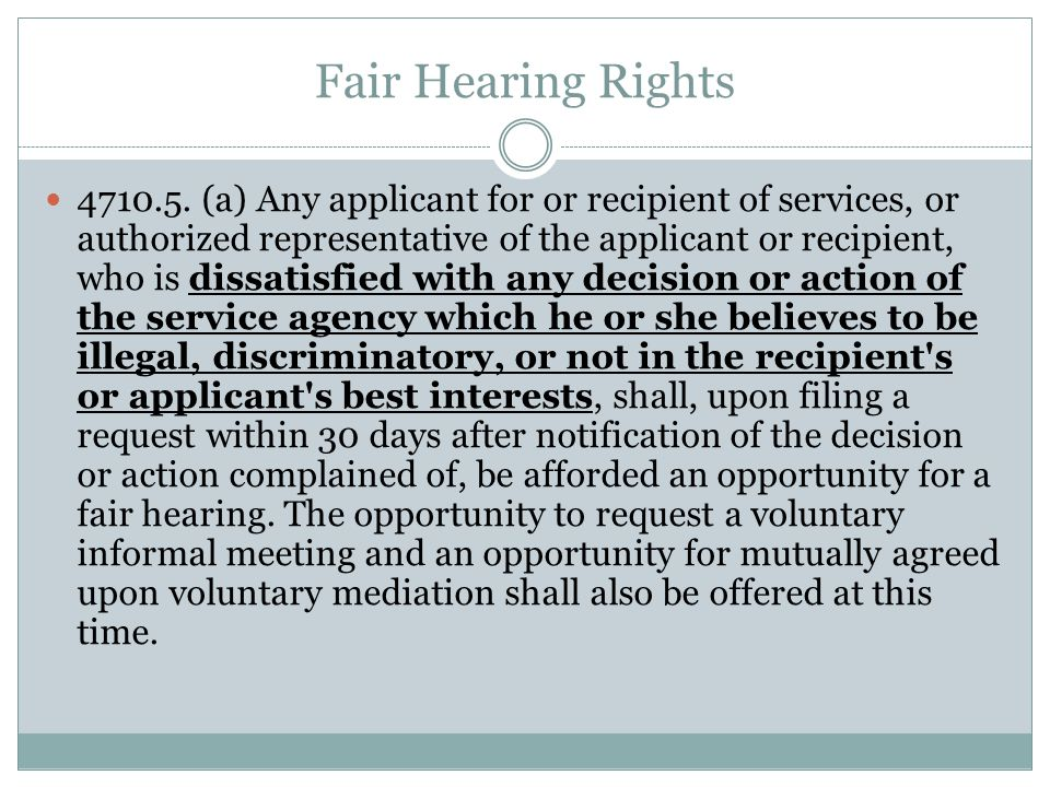 Fair Hearing Rights 4710.5. (a) Any applicant for or recipient of services, or authorized representative of the applicant or recipient, who is dissati
