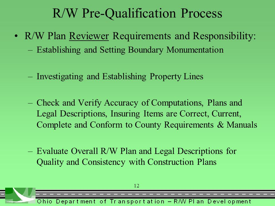 R/W Plan Reviewer Requirements and Responsibility : –Professional Surveyor registered in the State of Ohio –Two (2) years experience in developing pub