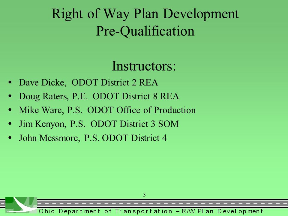 Right of Way Plan Development Pre-Qualification Instructors: Dave Dicke, ODOT District 2 REA Doug Raters, P.E.