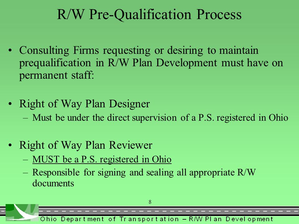 Consulting Firms requesting or desiring to maintain prequalification in R/W Plan Development must have on permanent staff: Right of Way Plan Designer –Must be under the direct supervision of a P.S.