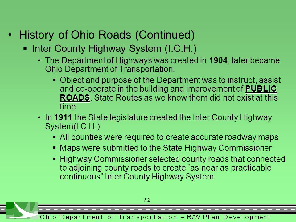 History of Ohio Roads (Continued) Special circumstances to be aware of Roads were often built in sections rather than their entire length as might be