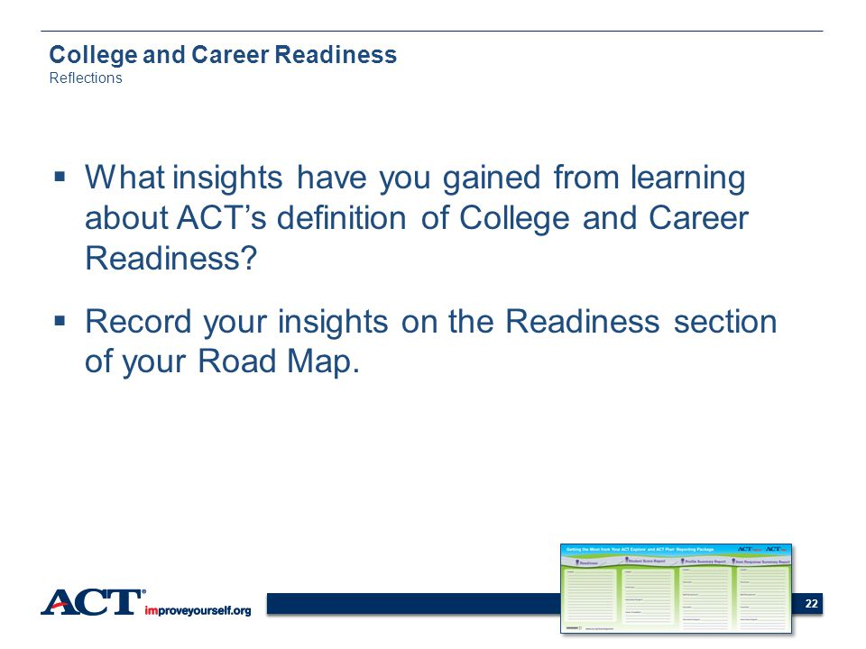 22 College and Career Readiness Reflections What insights have you gained from learning about ACTs definition of College and Career Readiness? Record