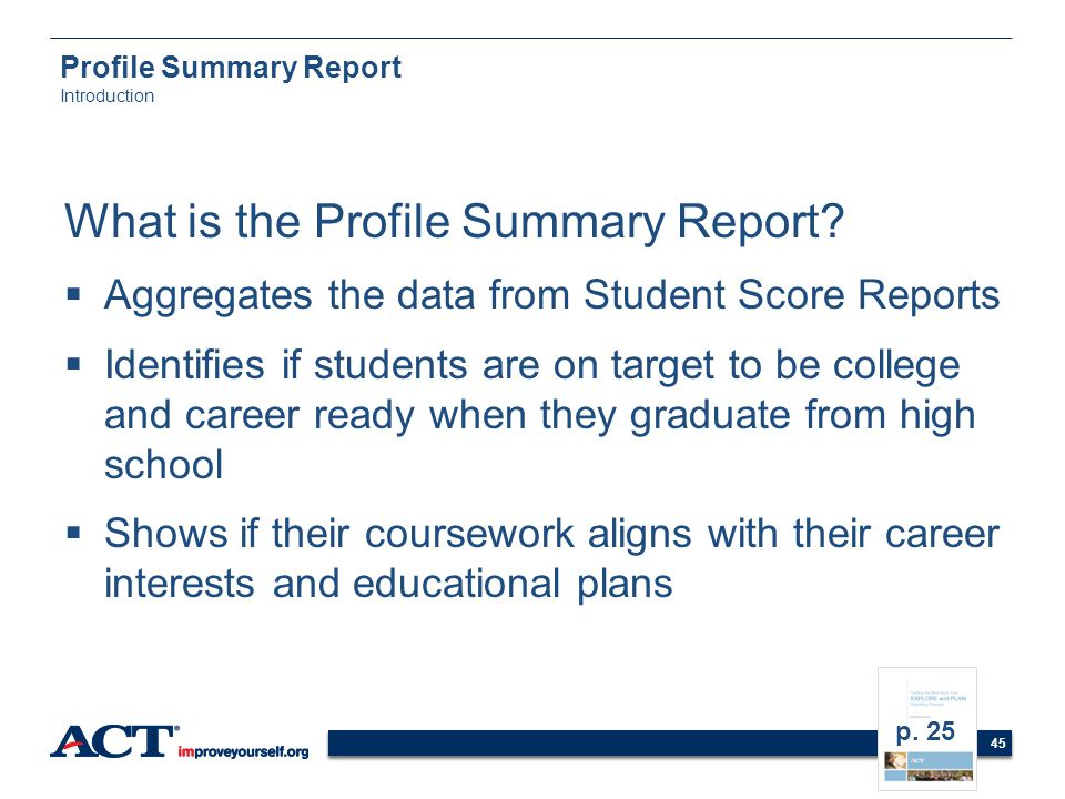 45 Profile Summary Report Introduction What is the Profile Summary Report? Aggregates the data from Student Score Reports Identifies if students are o
