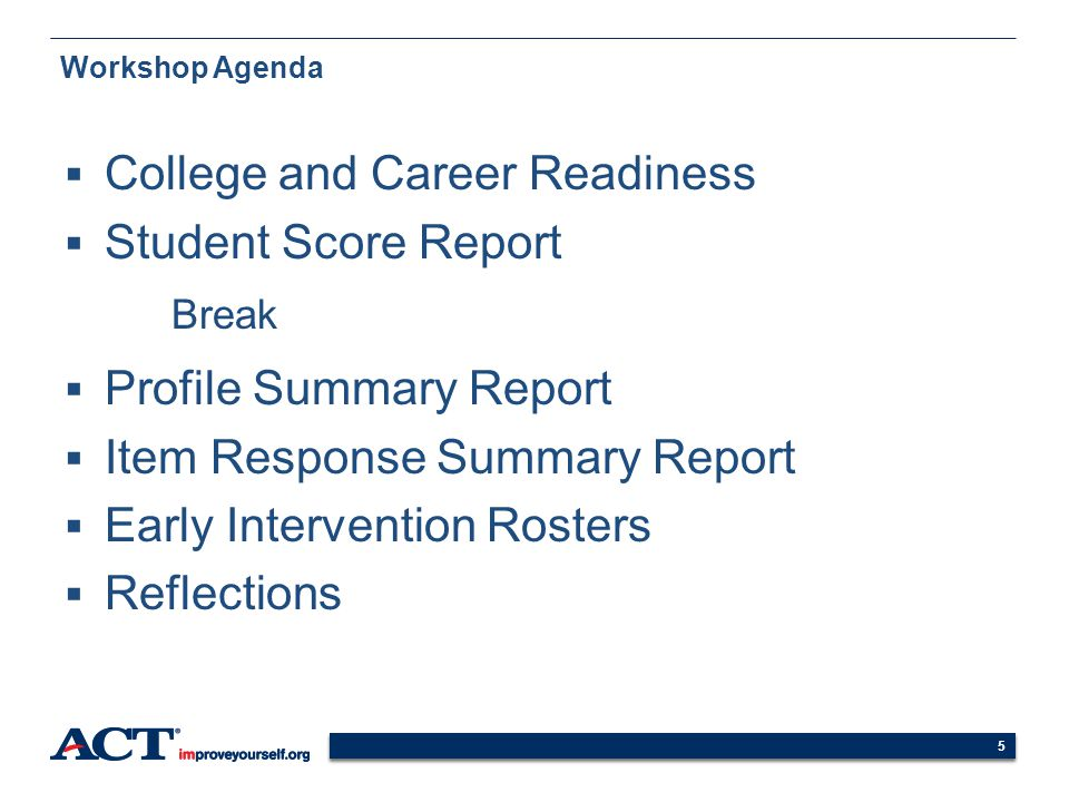 55 Workshop Agenda College and Career Readiness Student Score Report Break Profile Summary Report Item Response Summary Report Early Intervention Rost