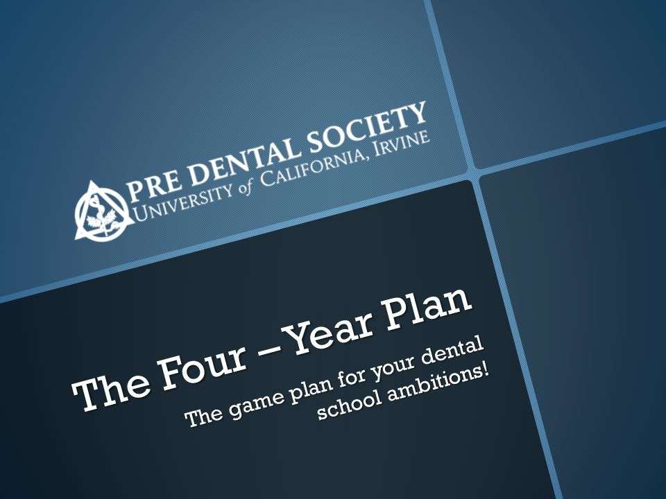 The Four – Year Plan The game plan for your dental school ambitions!