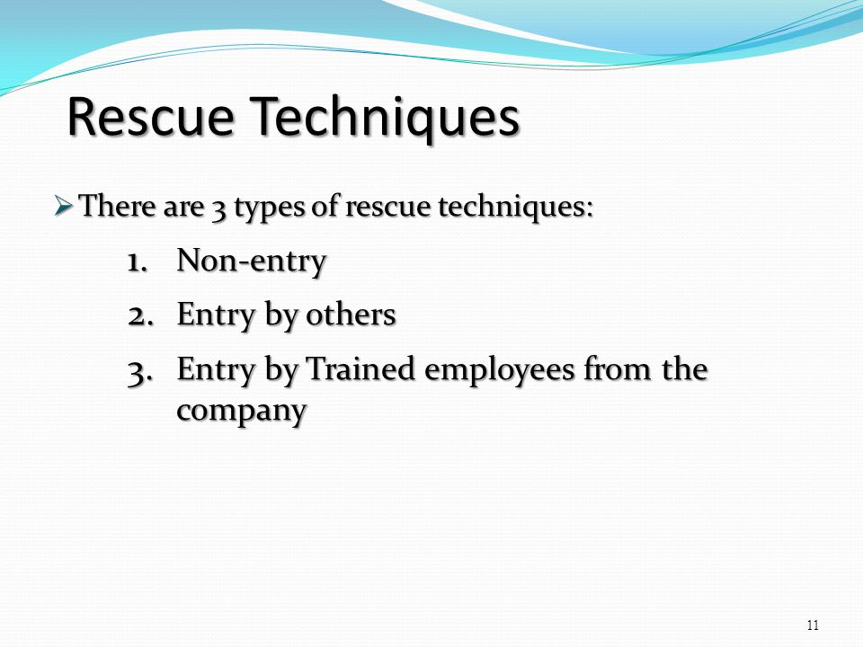Rescue Techniques There are 3 types of rescue techniques: There are 3 types of rescue techniques: 1. Non-entry 2. Entry by others 3. Entry by Trained