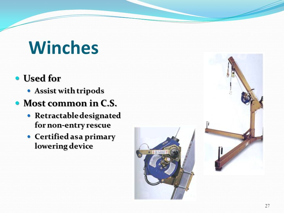 Winches Used for Used for Assist with tripods Assist with tripods Most common in C.S. Most common in C.S. Retractable designated for non-entry rescue