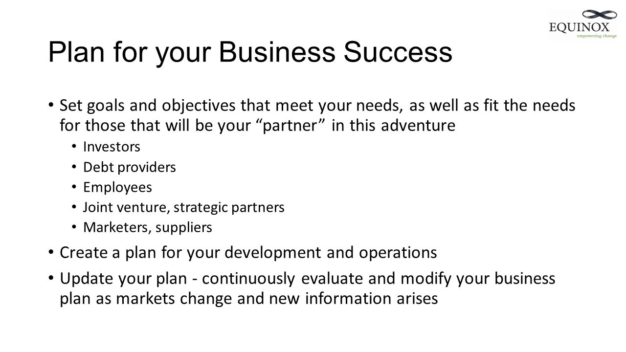 Plan for your Business Success Set goals and objectives that meet your needs, as well as fit the needs for those that will be your partner in this adv