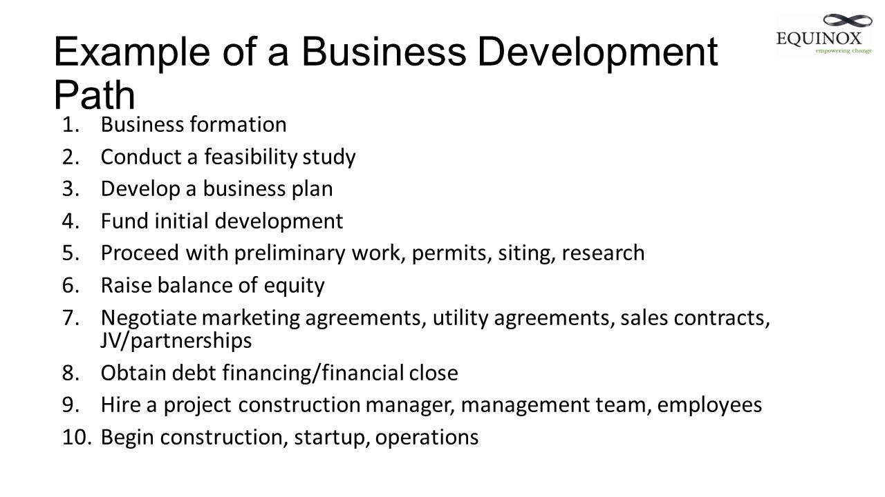 1.Business formation 2.Conduct a feasibility study 3.Develop a business plan 4.Fund initial development 5.Proceed with preliminary work, permits, siti