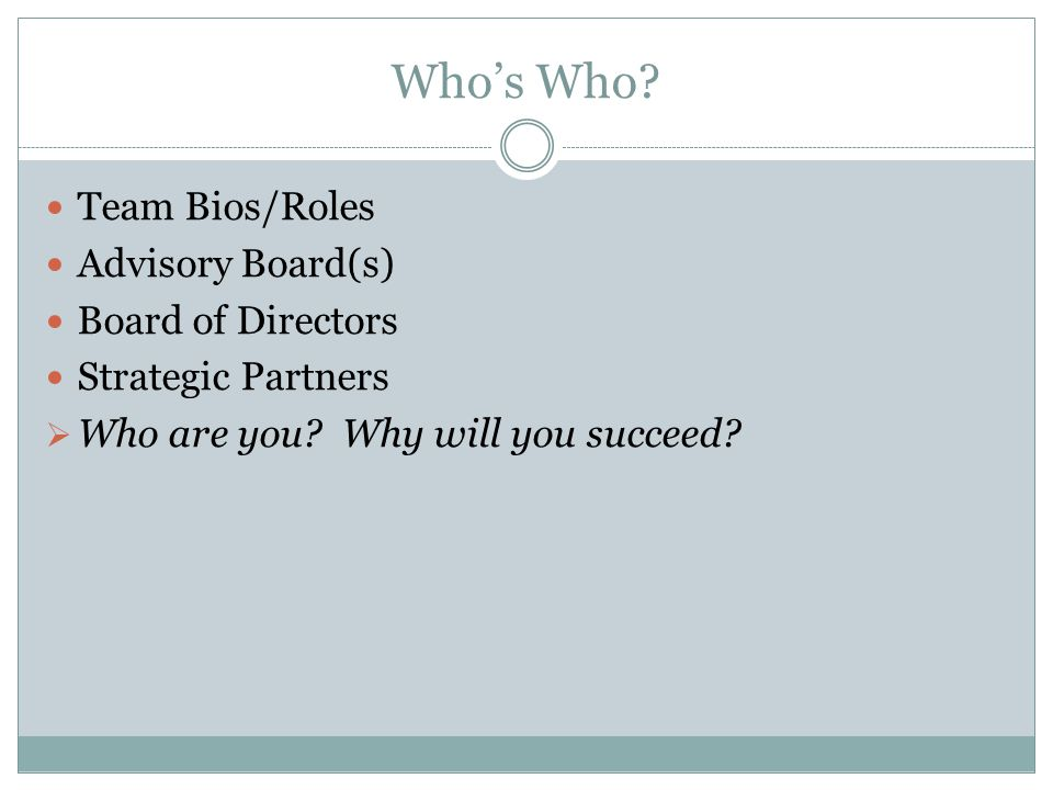 Whos Who. Team Bios/Roles Advisory Board(s) Board of Directors Strategic Partners Who are you.
