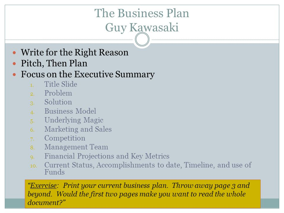 The Business Plan Guy Kawasaki Write for the Right Reason Pitch, Then Plan Focus on the Executive Summary 1.