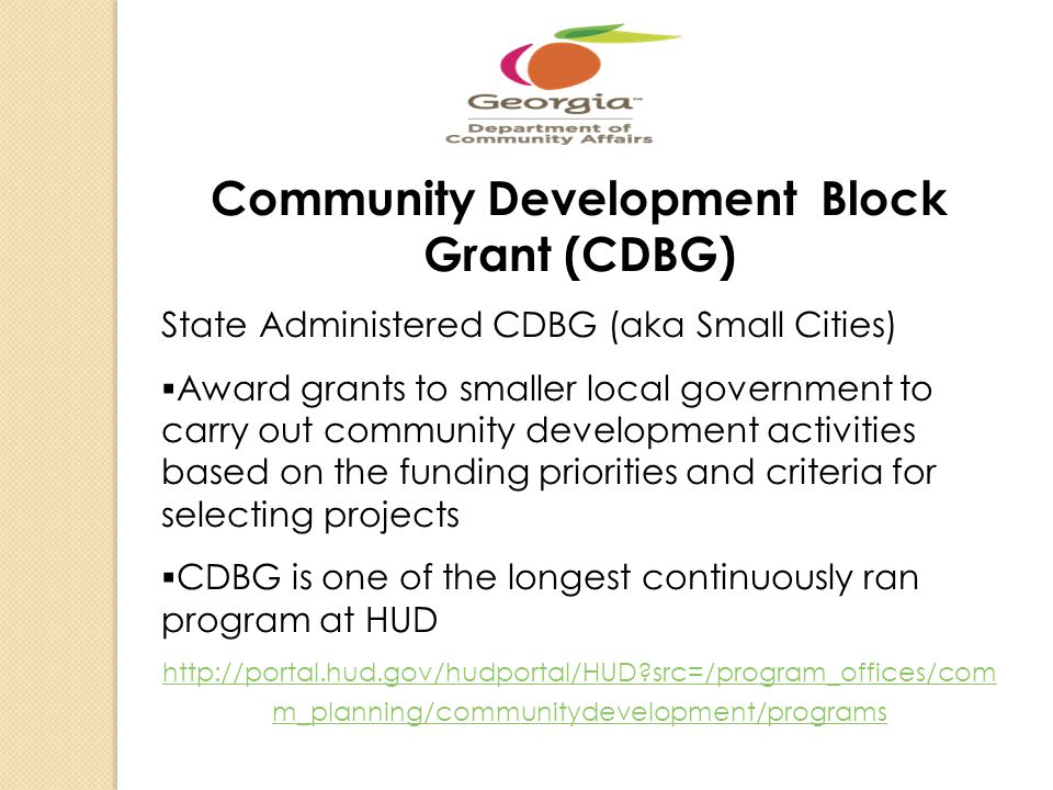 Community Development Block Grant (CDBG) State Administered CDBG (aka Small Cities) Award grants to smaller local government to carry out community de