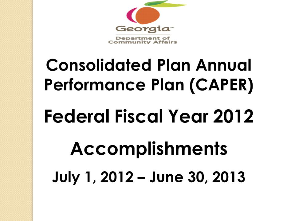 Consolidated Plan Annual Performance Plan (CAPER) Federal Fiscal Year 2012 Accomplishments July 1, 2012 – June 30, 2013