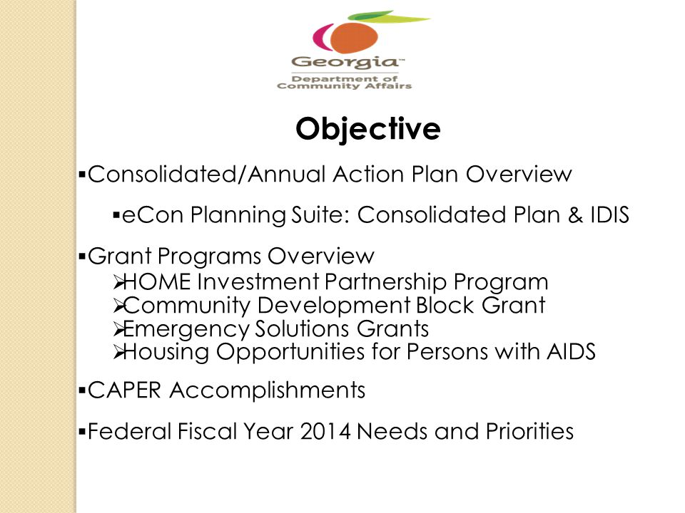 Objective Consolidated/Annual Action Plan Overview eCon Planning Suite: Consolidated Plan & IDIS Grant Programs Overview HOME Investment Partnership P