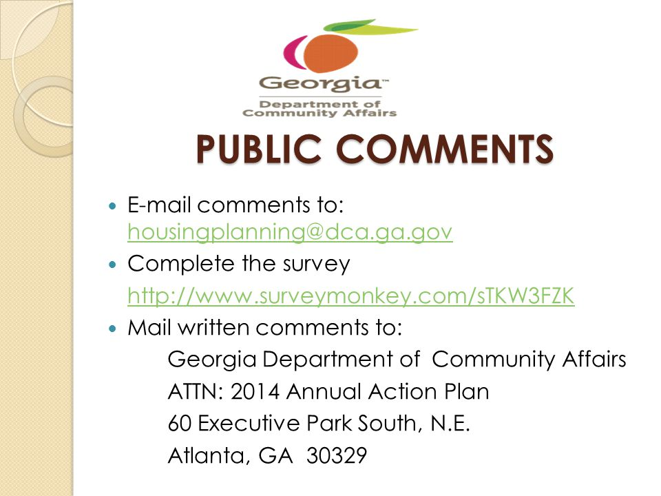 PUBLIC COMMENTS E-mail comments to: housingplanning@dca.ga.gov housingplanning@dca.ga.gov Complete the survey http://www.surveymonkey.com/sTKW3FZK Mai
