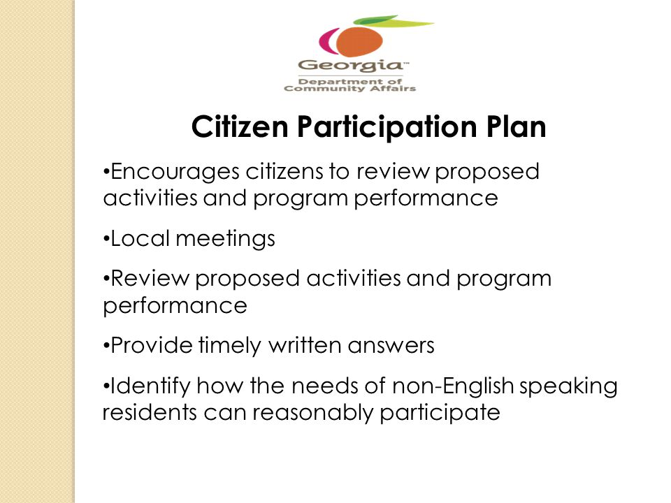 Citizen Participation Plan Encourages citizens to review proposed activities and program performance Local meetings Review proposed activities and pro