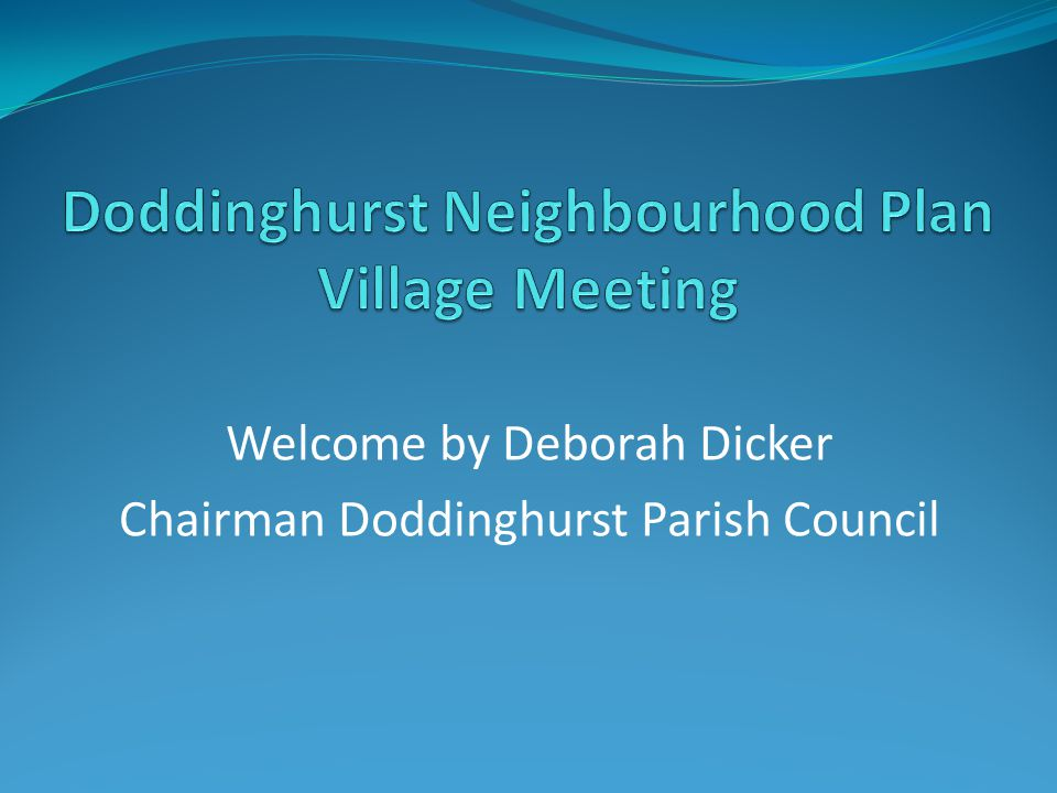 Welcome by Deborah Dicker Chairman Doddinghurst Parish Council