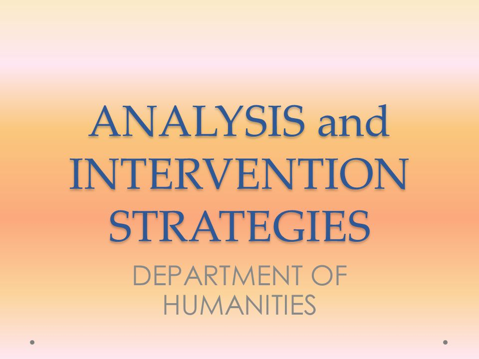 ANALYSIS and INTERVENTION STRATEGIES DEPARTMENT OF HUMANITIES