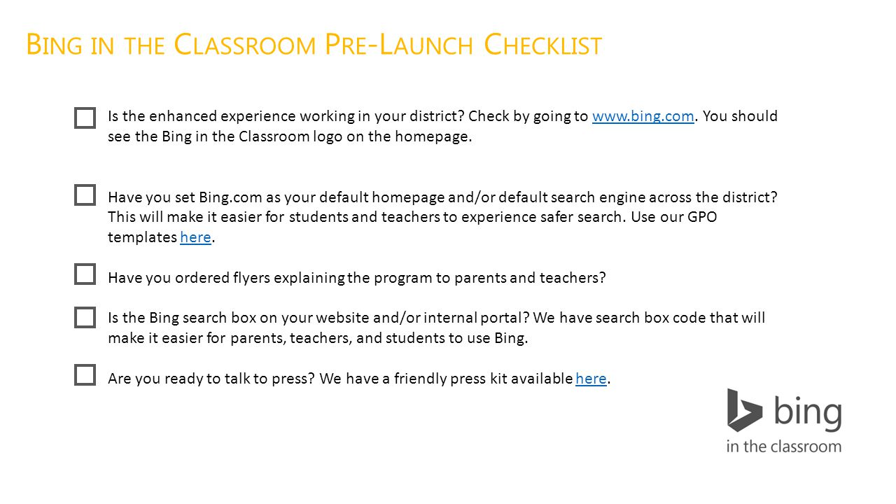 B ING IN THE C LASSROOM P RE -L AUNCH C HECKLIST Is the enhanced experience working in your district.
