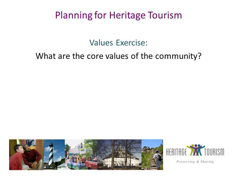 Planning for Heritage Tourism Values Exercise: What are the core values of the community?