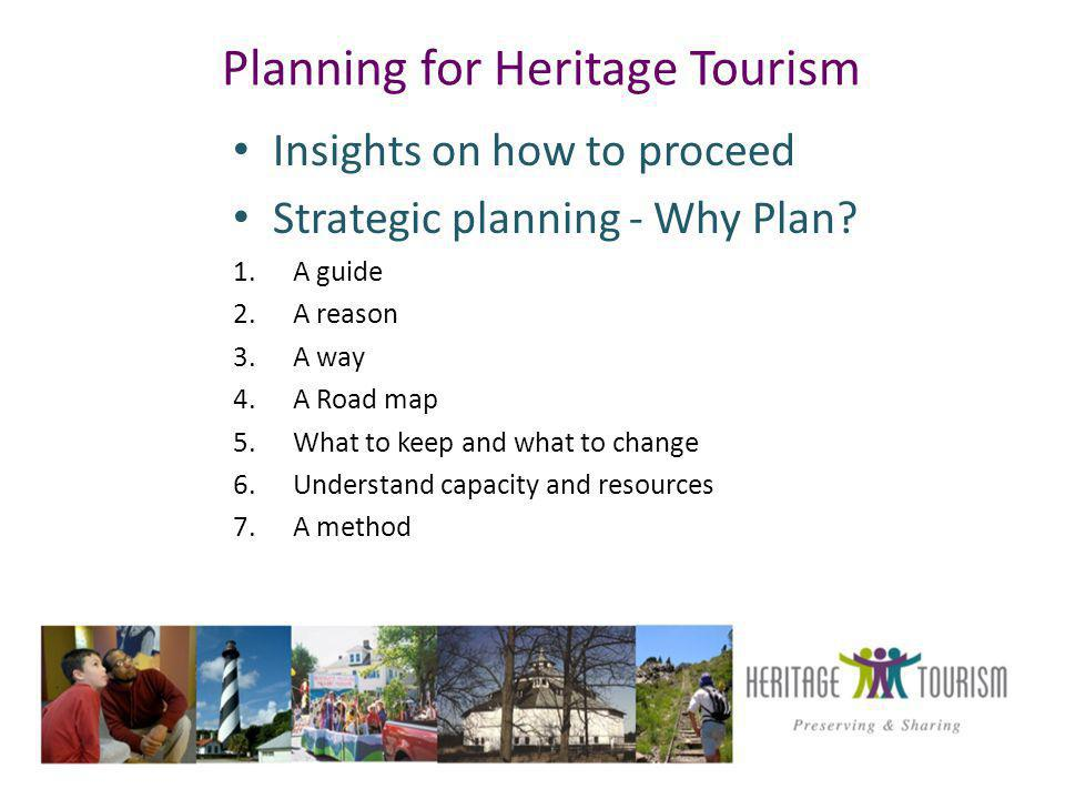 Planning for Heritage Tourism Insights on how to proceed Strategic planning - Why Plan.