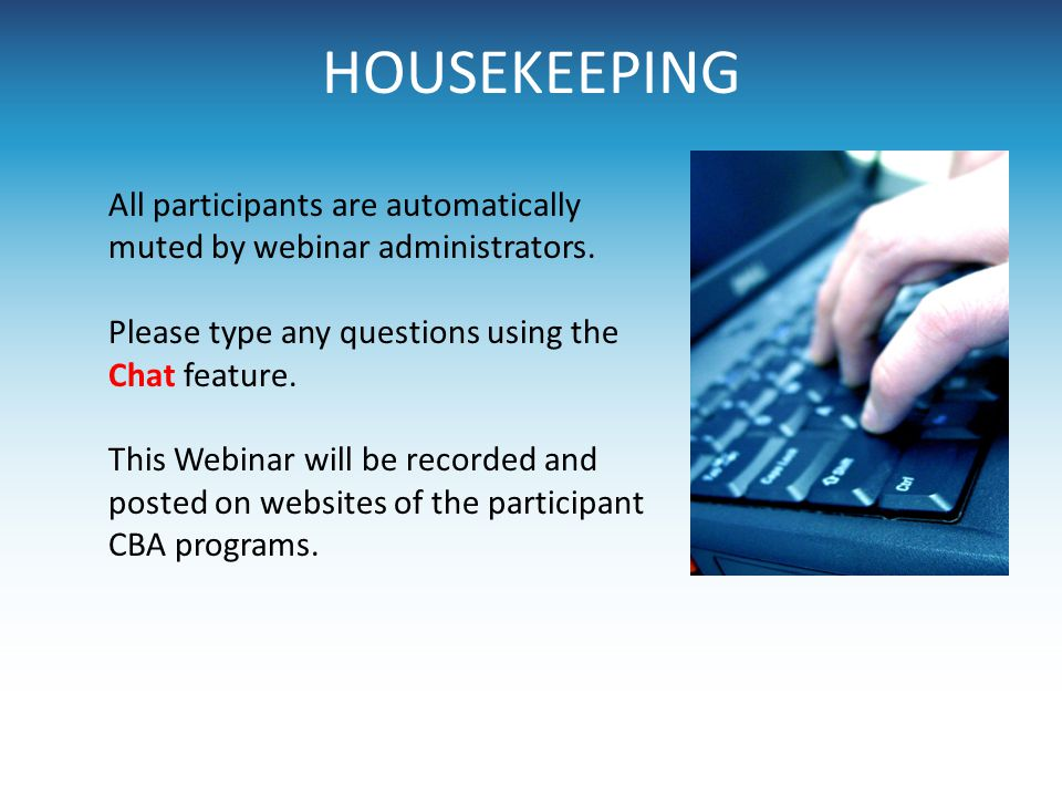 HOUSEKEEPING All participants are automatically muted by webinar administrators. Please type any questions using the Chat feature. This Webinar will b
