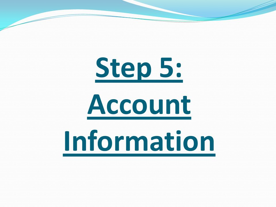Step 5: Account Information