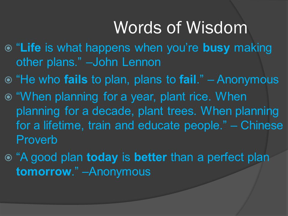 Words of Wisdom Life is what happens when youre busy making other plans.