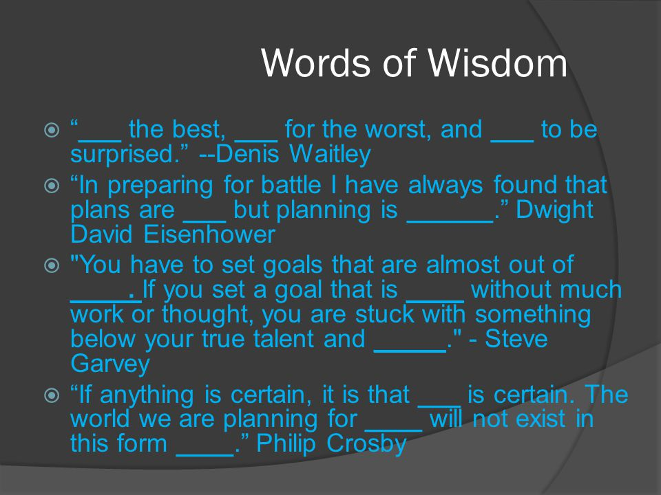 Words of Wisdom ___ the best, ___ for the worst, and ___ to be surprised.