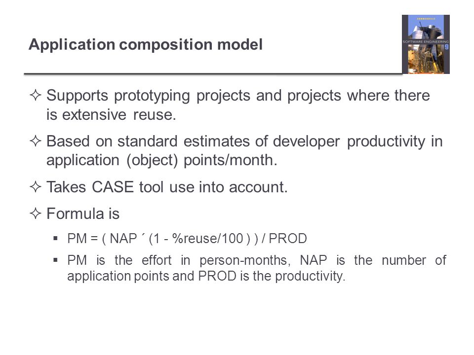 Application composition model Supports prototyping projects and projects where there is extensive reuse.