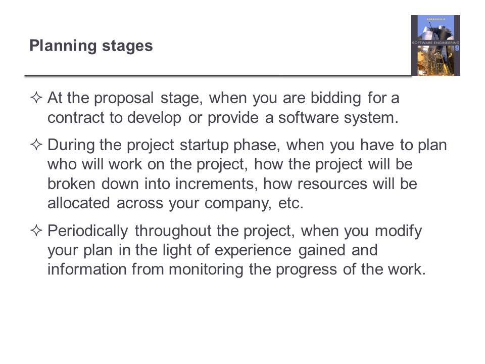 Planning stages At the proposal stage, when you are bidding for a contract to develop or provide a software system.