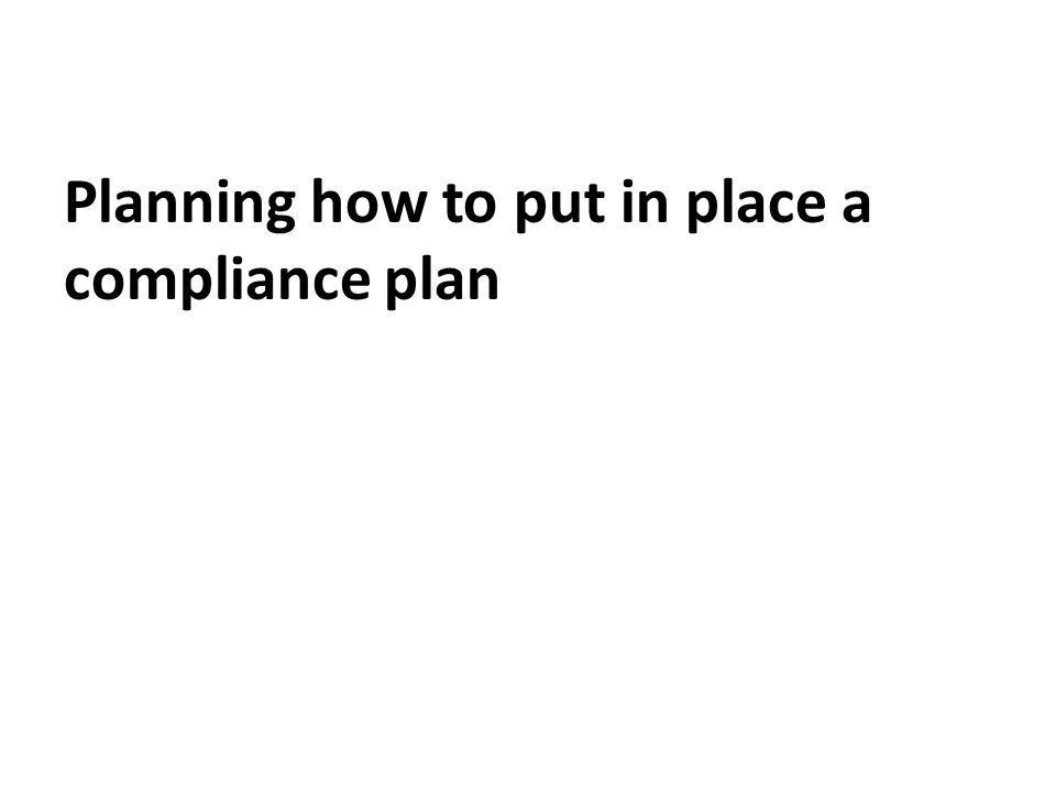 Planning how to put in place a compliance plan