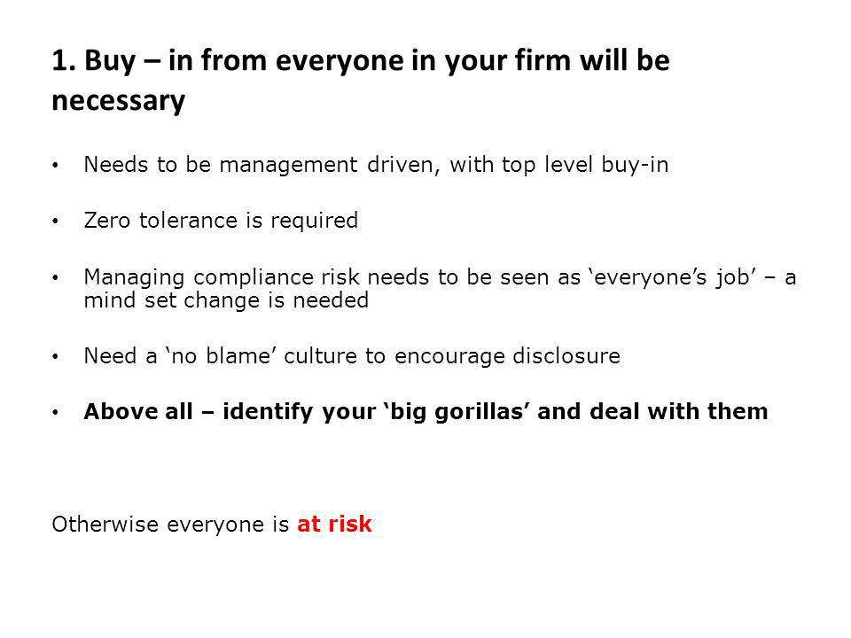 1. Buy – in from everyone in your firm will be necessary Needs to be management driven, with top level buy-in Zero tolerance is required Managing comp