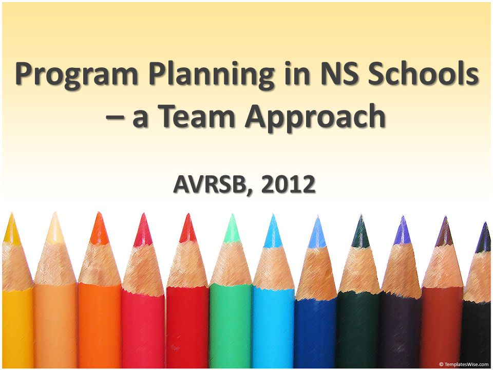 Program Planning in NS Schools – a Team Approach AVRSB, 2012